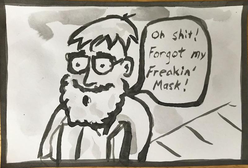 "Oh shit! I forgot my freakin' mask!"" width="